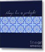 Always Kiss Me Goodnight Blue Metal Print