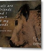 Animals Are My Friends Metal Print