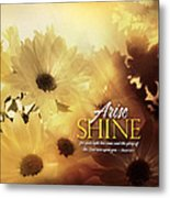 Arise Shine Metal Print