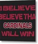 Arizona Cardinals I Believe Metal Print