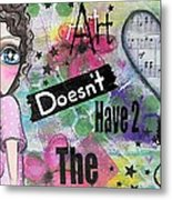 Art Doesn't Have 2 Match The Couch Metal Print