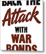 Back The Attack With War Bonds  Metal Print