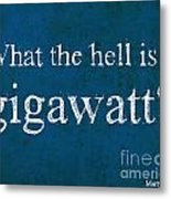 Back To The Future - What The Hell Is A Gigawatt Metal Print