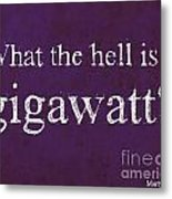 Back To The Future Quote. What The Hell Is A Gigawatt Metal Print