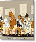 Bar Hounds Metal Print