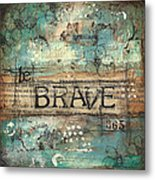 Be Brave 365 Metal Print by Shawn Petite