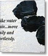 Be Like Water And Air Metal Print