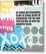 Be Strong And Courageous- Contemporary Scripture Art Metal Print