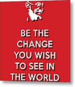 Be The Change Red Metal Print