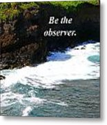 Be The Observer Metal Print