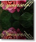 Be True To Yourself Rose Reflection Metal Print