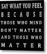 Be Who You Are Say What You Feel Metal Print