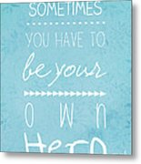 Be Your Own Here Metal Print