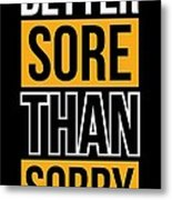 Better Sore Than Sorry Gym Motivational Quotes poster Metal Print