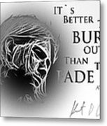 Better To Burn Out Metal Print
