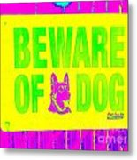 Beware Of Dog Metal Print