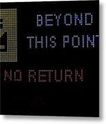 Beyond This Point No Return Metal Print