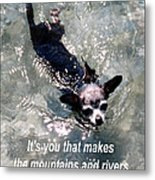 Black Chihuahua Dog Its You That Makes The Mountains And Rivers More Beautiful. Metal Print