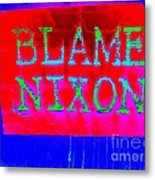 Blame Nixon Metal Print