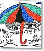 Blaming Others Is Not Wise... Metal Print
