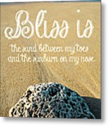 Bliss Is Sand Between My Toes And The Sunburn On My Nose Metal Print