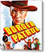 Border Patrol, Us Poster Art, William Metal Print