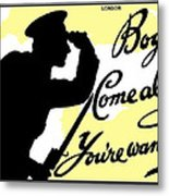 Boys Come Along You're Wanted Metal Print