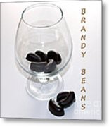 Brandy Beans - Liqueur - Chocolate Metal Print