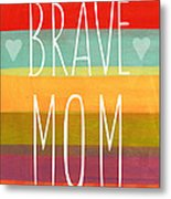 Brave Mom - Colorful Greeting Card Metal Print