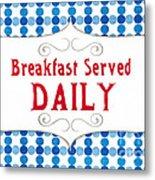 Breakfast Served Daily Metal Print
