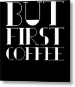But First Coffee Poster 1 Metal Print