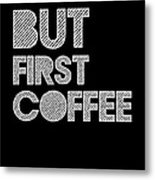 But First Coffee Poster 2 Metal Print by Naxart Studio