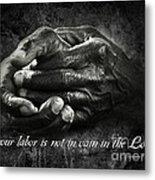 Bw Labor Not In Vain Hands Metal Print