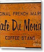 Cafe Du Monde Sign In New Orleans Louisiana Metal Print