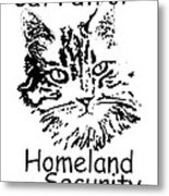 Cat Patrol Homeland Security Metal Print
