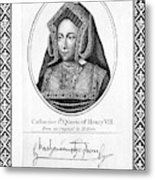 Catherine Of Aragon (1485-1536) Metal Print