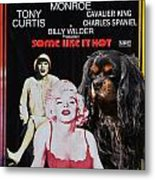Cavalier King Charles Spaniel Art -some Like It Hot Movie Poster Metal Print
