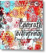 Celebrate Everything Metal Print