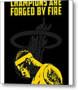 Champions Are Forged By Fire Metal Print by Toxico