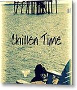 Chillen Time 1 Metal Print