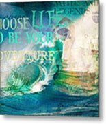 Choose Life To Be Your Adventure Metal Print