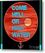 Come Hell Or High Water Metal Print
