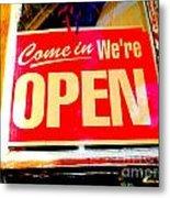 Come In We're Open Metal Print