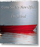 Come See My New Office I'm Retired Metal Print
