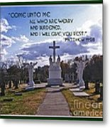 Come Unto Me All Who Are Weary Metal Print