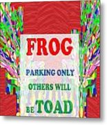 Comedy Funny Wordplay Toad Frog  Background Designs  And Color Tones N Color Shades Available For Do Metal Print