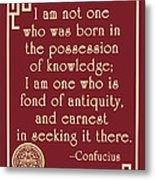 Confucius Fond Of Antiquity Quote Metal Print