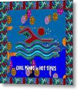 Cool Minds In Hot Times Swim Swimmer Swimming Champion Water Sports Metal Print