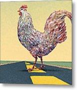 Crossing Chicken Metal Print