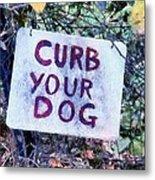 Curb Your Dog Metal Print
